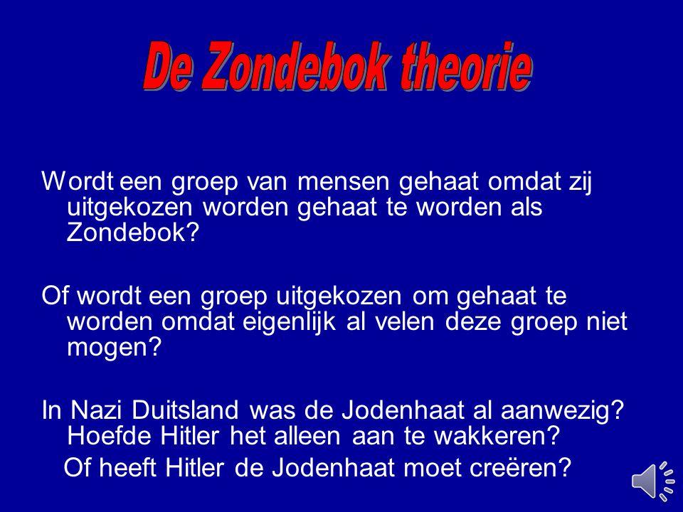 De Zondebok theorie Wordt een groep van mensen gehaat omdat zij uitgekozen worden gehaat te worden als Zondebok