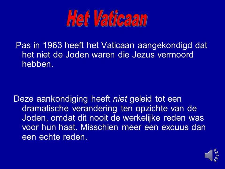 Het Vaticaan Pas in 1963 heeft het Vaticaan aangekondigd dat het niet de Joden waren die Jezus vermoord hebben.