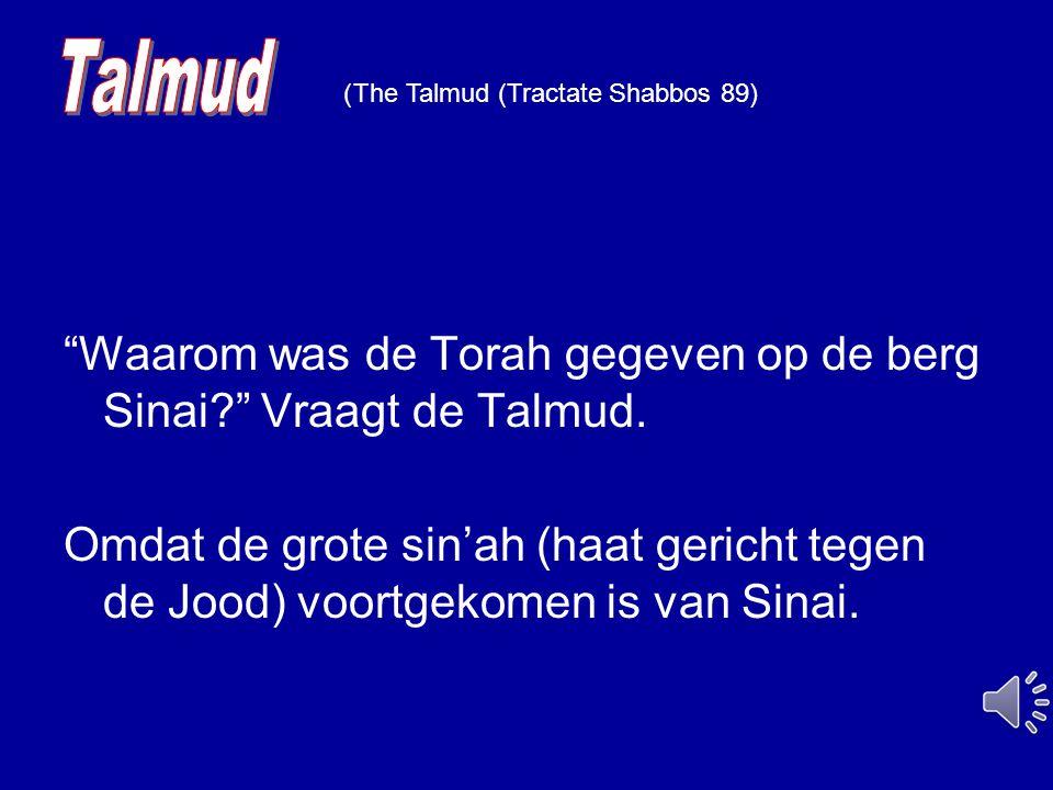 Talmud The Talmud (Tractate Shabbos 89)) Waarom was de Torah gegeven op de berg Sinai Vraagt de Talmud.