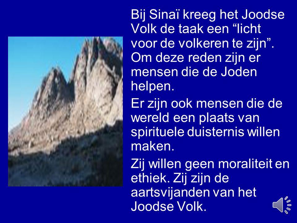 Bij Sinaï kreeg het Joodse Volk de taak een licht voor de volkeren te zijn . Om deze reden zijn er mensen die de Joden helpen.