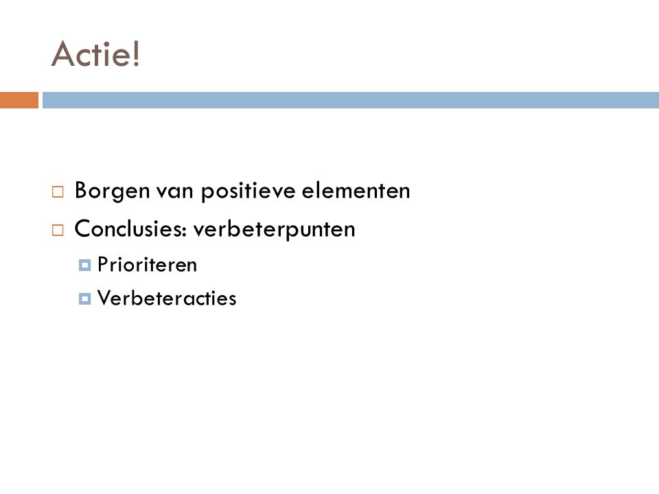 Actie! Borgen van positieve elementen Conclusies: verbeterpunten