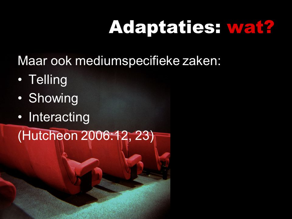 Adaptaties: wat Maar ook mediumspecifieke zaken: Telling Showing