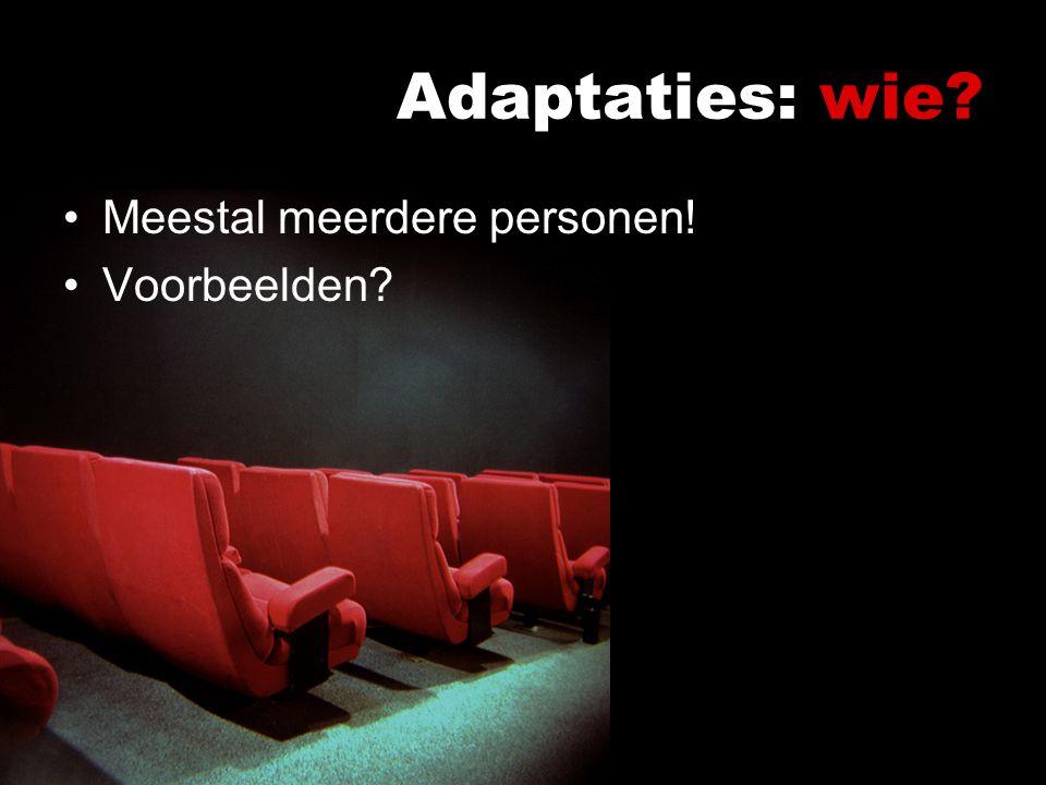 Adaptaties: wie Meestal meerdere personen! Voorbeelden