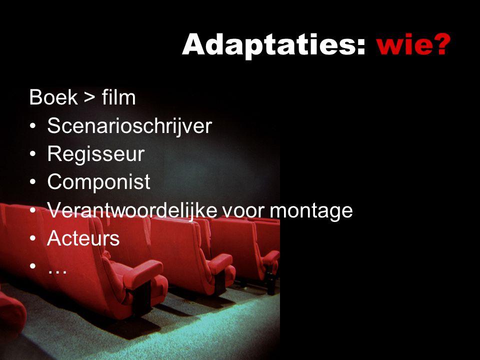 Adaptaties: wie Boek > film Scenarioschrijver Regisseur Componist