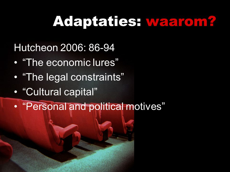 Adaptaties: waarom Hutcheon 2006: 86-94 The economic lures