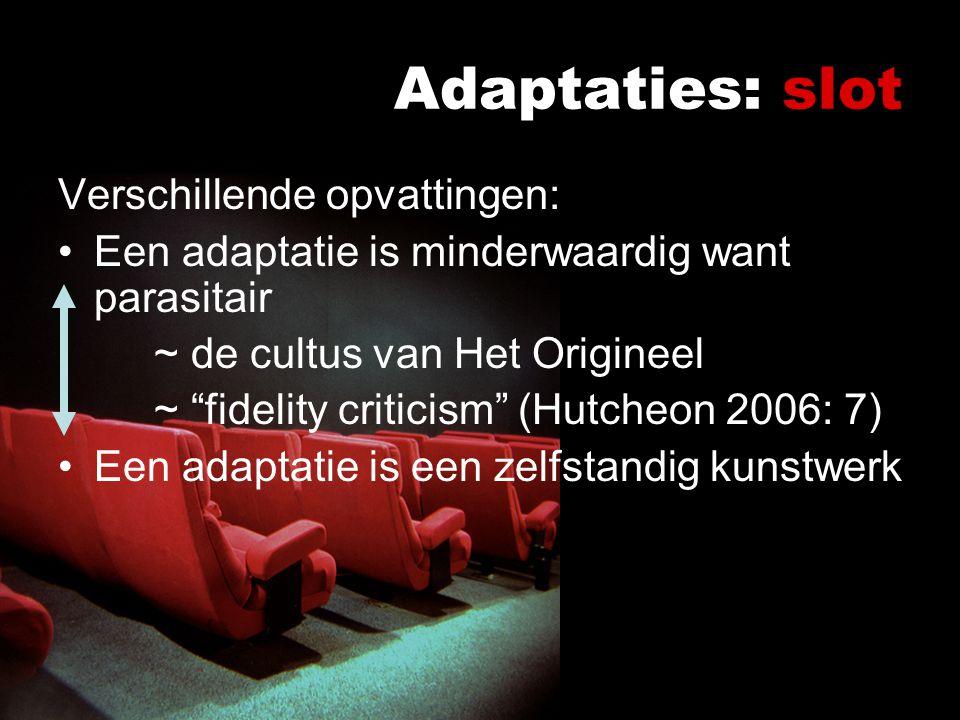 Adaptaties: slot Verschillende opvattingen: