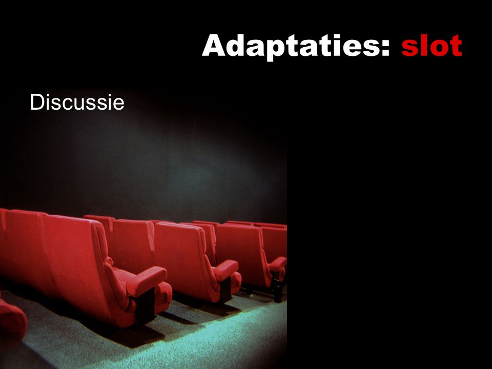 Adaptaties: slot Discussie