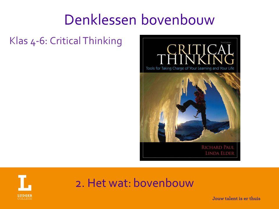 Denklessen bovenbouw Klas 4-6: Critical Thinking 2. Het wat: bovenbouw