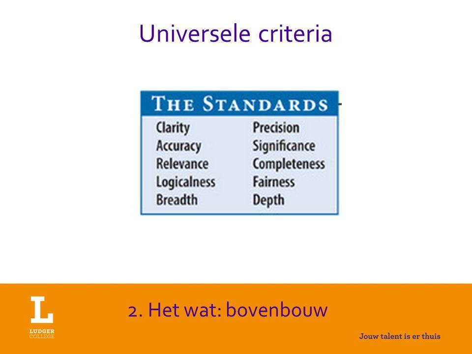 Universele criteria 2. Het wat: bovenbouw