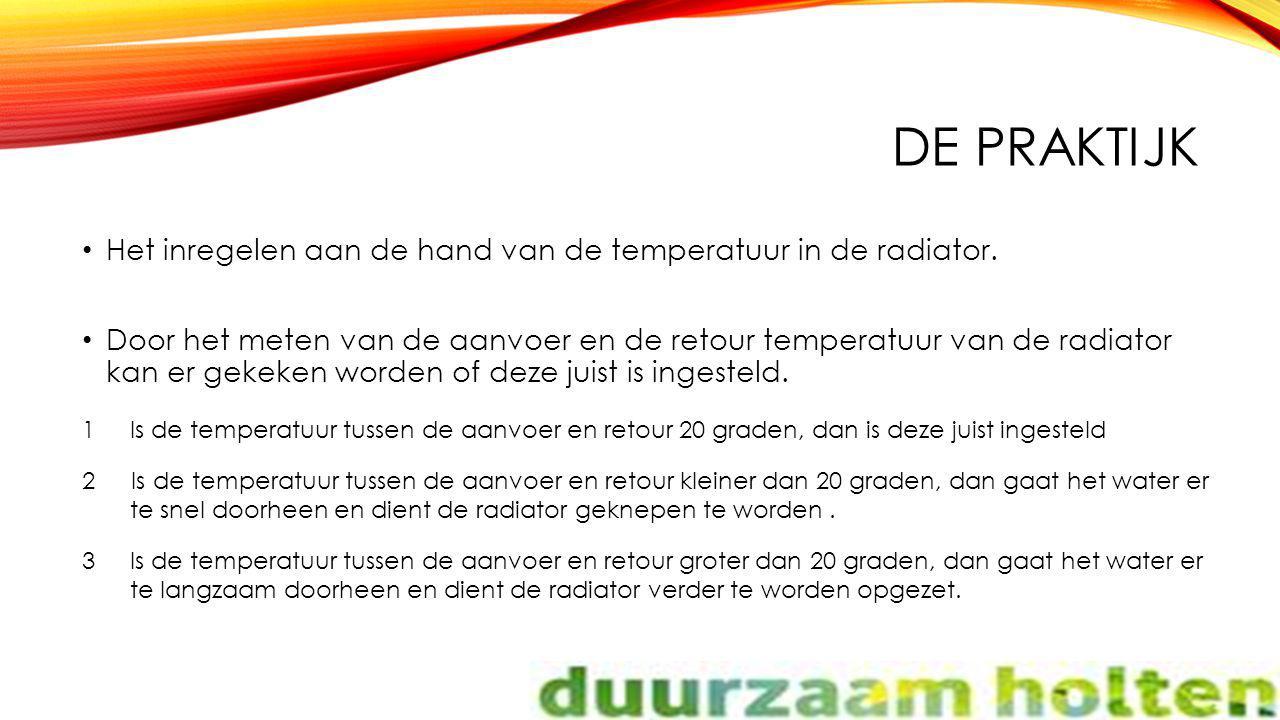 De praktijk Het inregelen aan de hand van de temperatuur in de radiator.