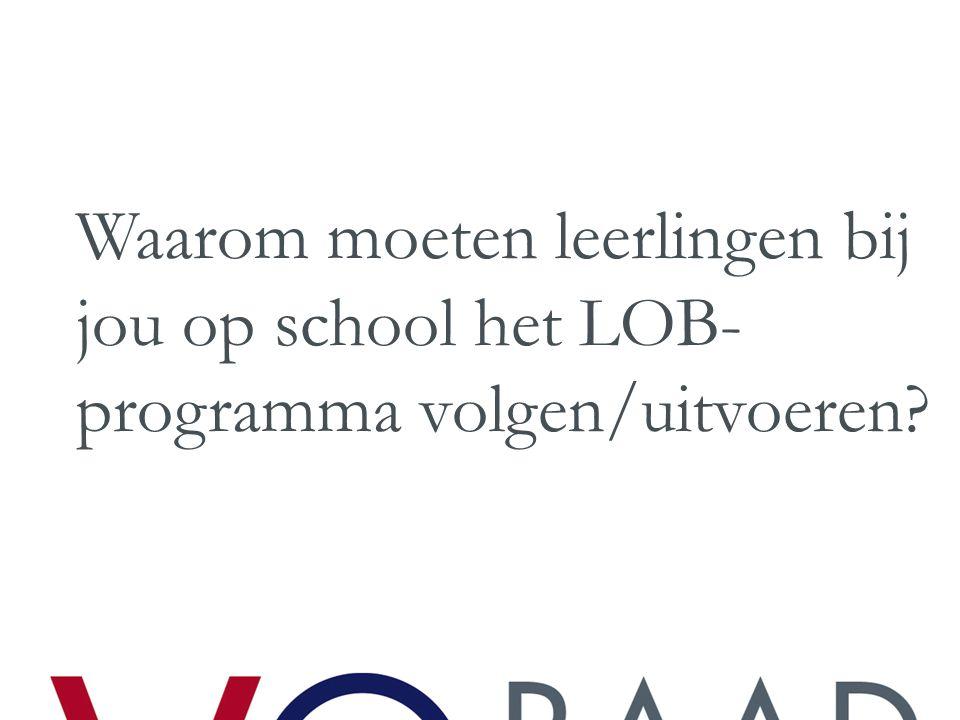 Waarom moeten leerlingen bij jou op school het LOB-programma volgen/uitvoeren