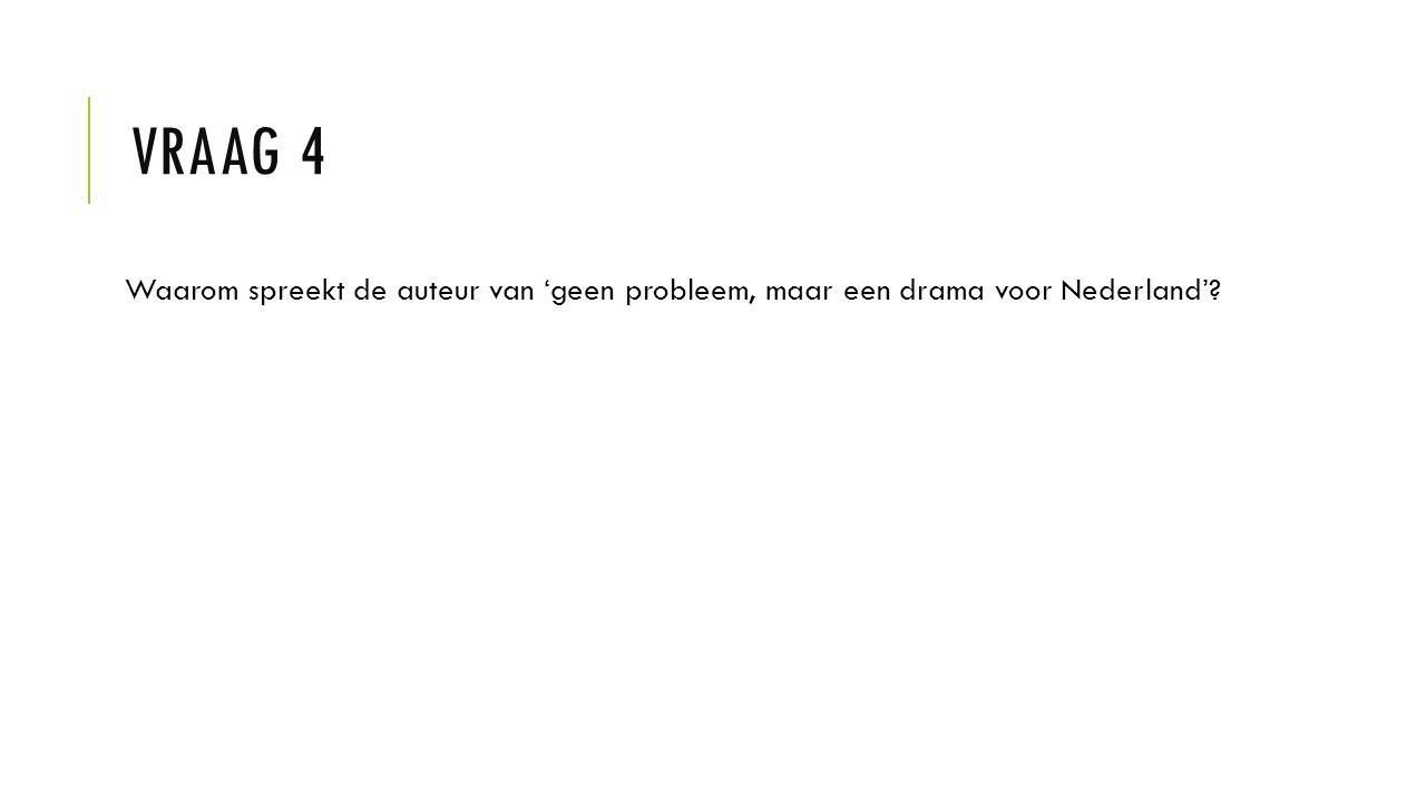 Vraag 4 Waarom spreekt de auteur van 'geen probleem, maar een drama voor Nederland'