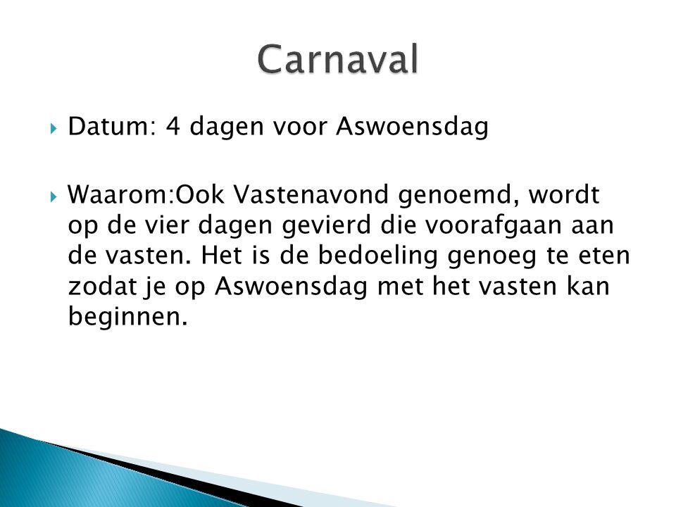 Carnaval Datum: 4 dagen voor Aswoensdag