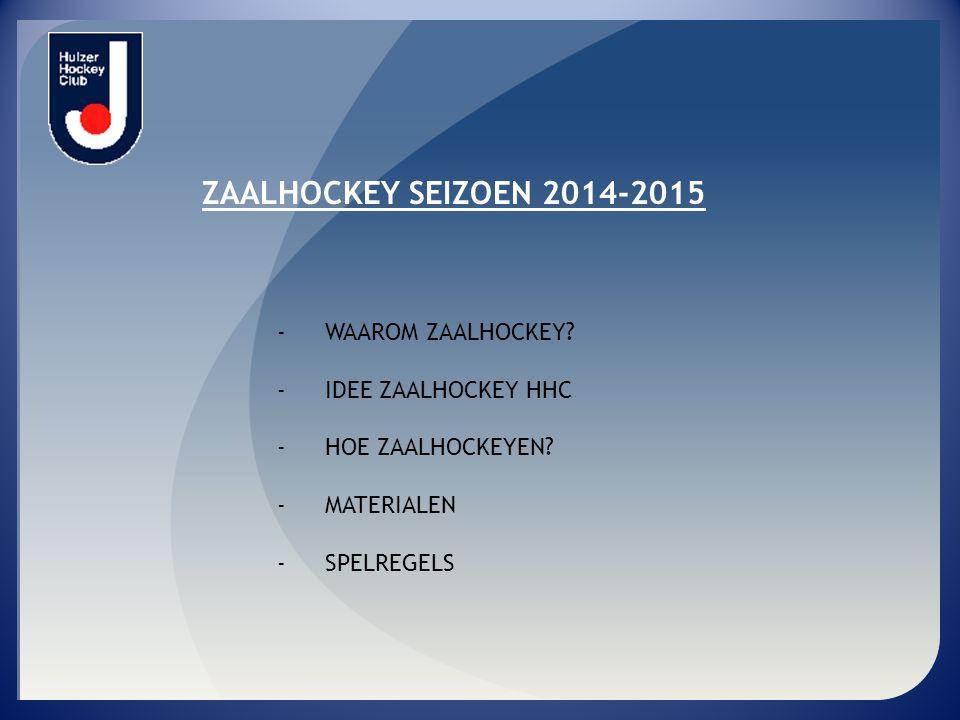 ZAALHOCKEY SEIZOEN 2014-2015 WAAROM ZAALHOCKEY IDEE ZAALHOCKEY HHC