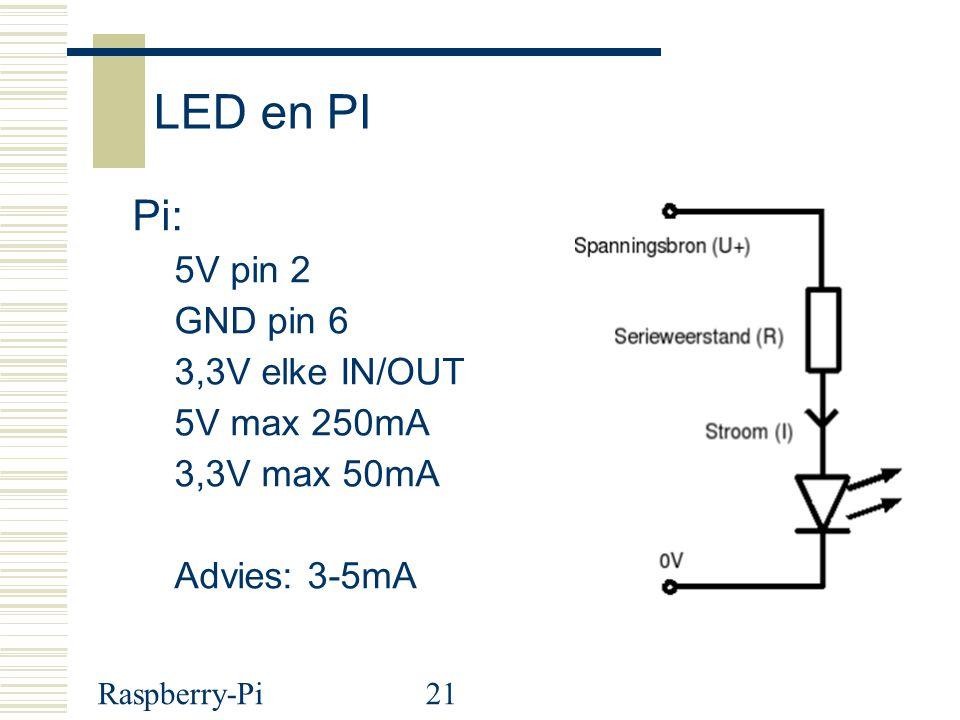 LED en PI Pi: 5V pin 2 GND pin 6 3,3V elke IN/OUT 5V max 250mA