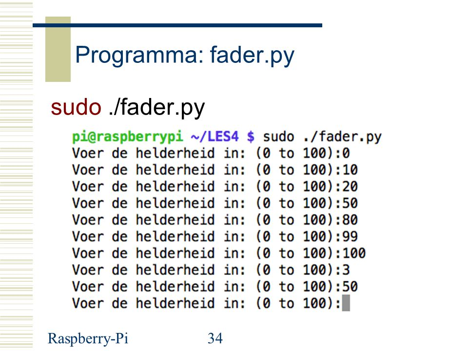 Programma: fader.py sudo ./fader.py Raspberry-Pi