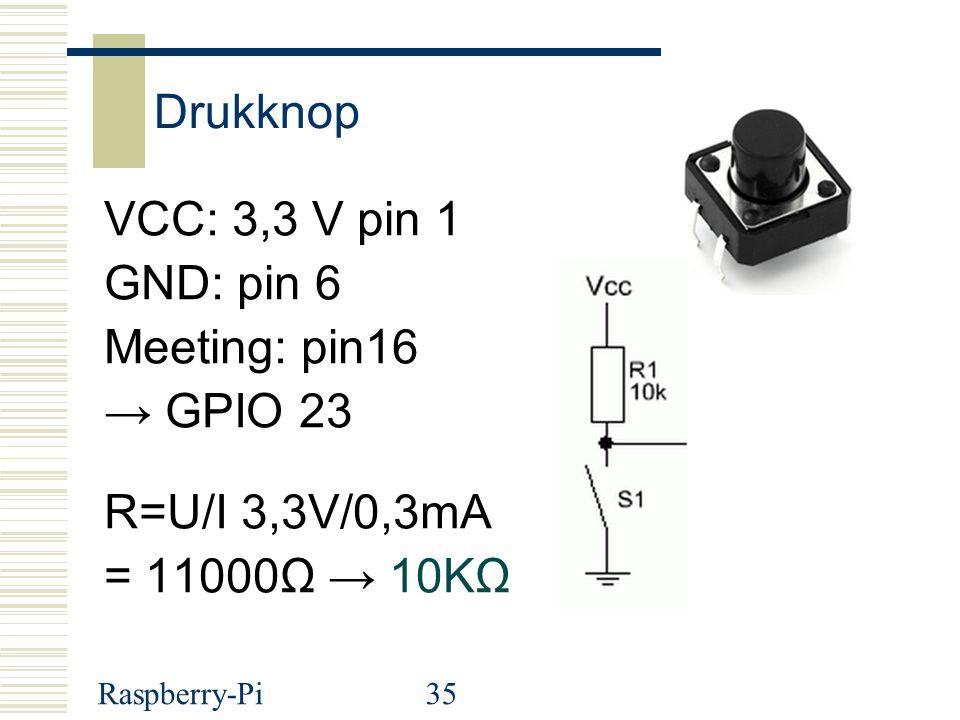 Drukknop VCC: 3,3 V pin 1 GND: pin 6 Meeting: pin16 → GPIO 23