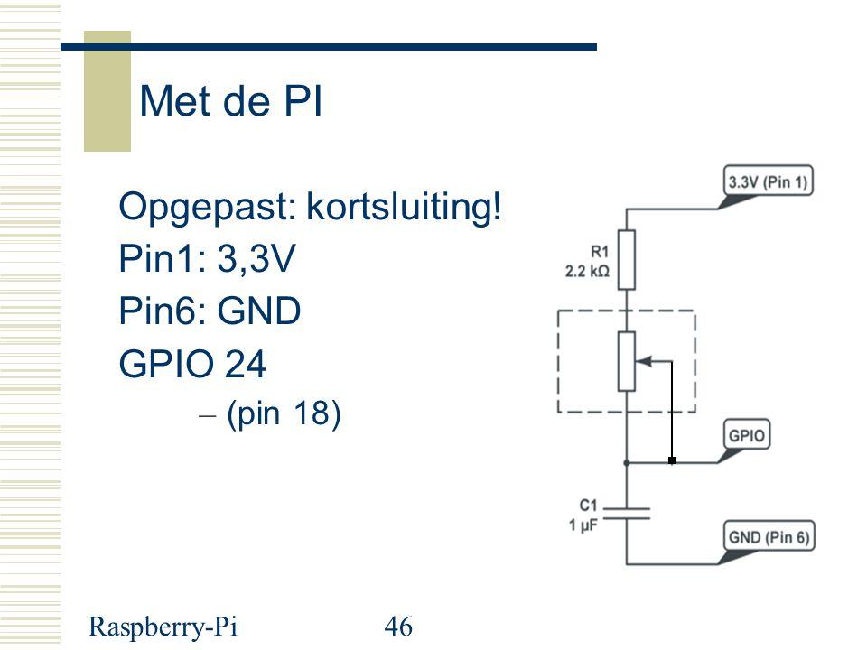 Met de PI Opgepast: kortsluiting! Pin1: 3,3V Pin6: GND GPIO 24