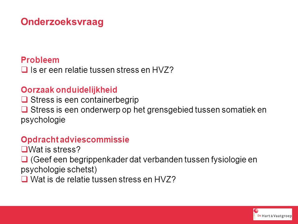 Onderzoeksvraag Probleem Is er een relatie tussen stress en HVZ