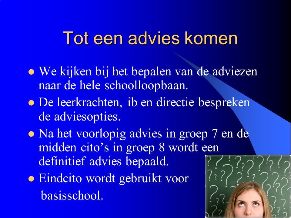 Tot een advies komen We kijken bij het bepalen van de adviezen naar de hele schoolloopbaan.