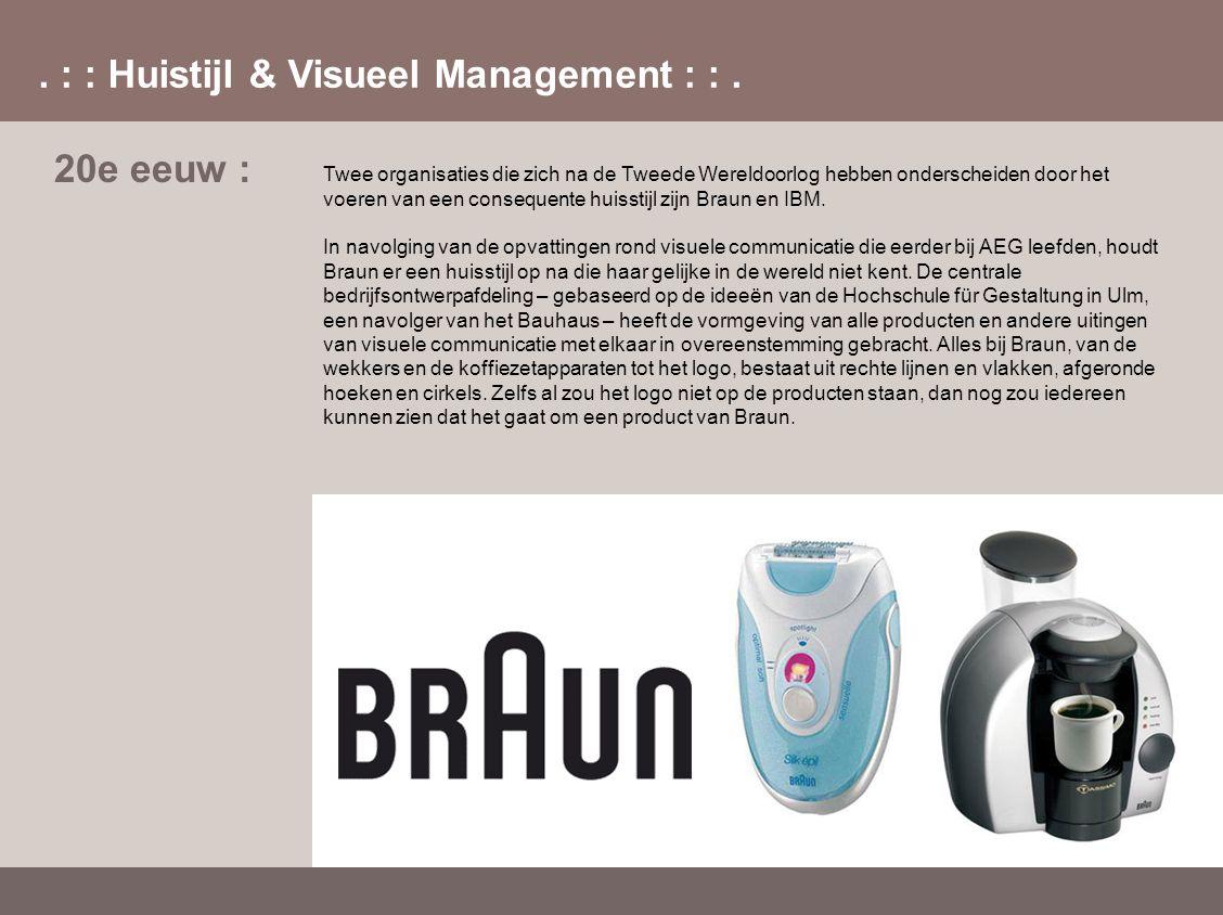 20e eeuw : Twee organisaties die zich na de Tweede Wereldoorlog hebben onderscheiden door het voeren van een consequente huisstijl zijn Braun en IBM.