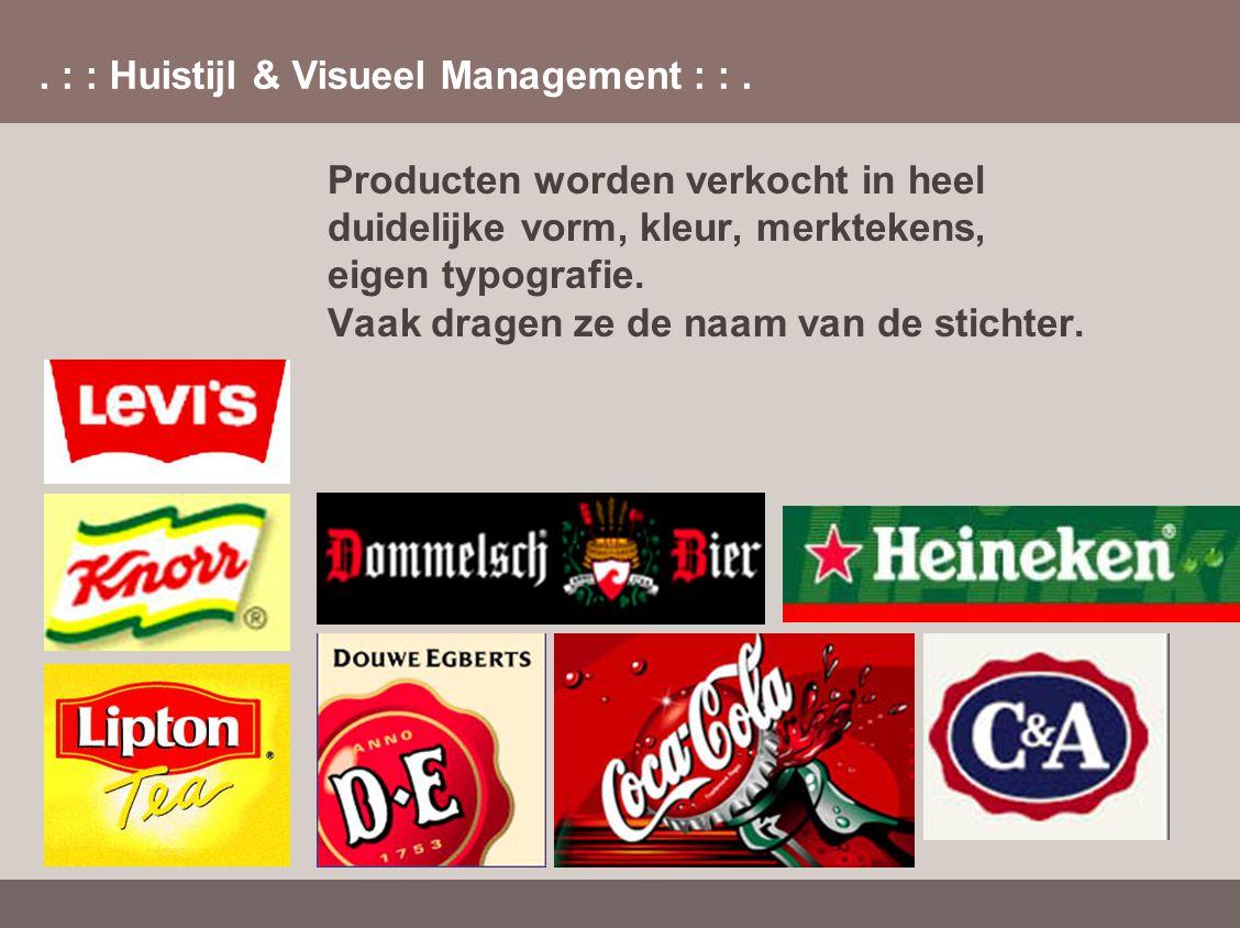 Producten worden verkocht in heel duidelijke vorm, kleur, merktekens, eigen typografie. Vaak dragen ze de naam van de stichter.