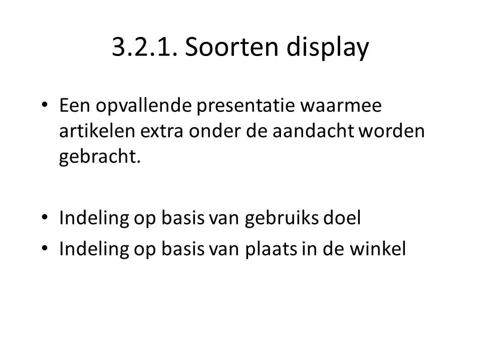 3.2.1. Soorten display Een opvallende presentatie waarmee artikelen extra onder de aandacht worden gebracht.