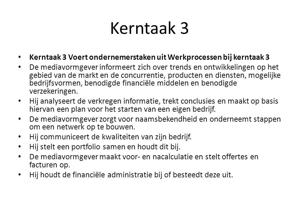 Kerntaak 3 Kerntaak 3 Voert ondernemerstaken uit Werkprocessen bij kerntaak 3.