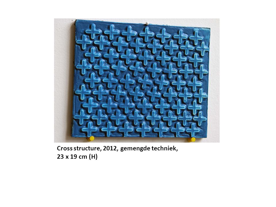 Cross structure, 2012, gemengde techniek, 23 x 19 cm (H)