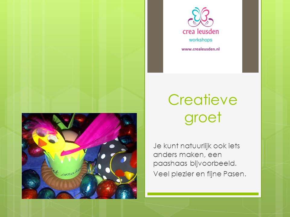 Creatieve groet Je kunt natuurlijk ook iets anders maken, een paashaas bijvoorbeeld.