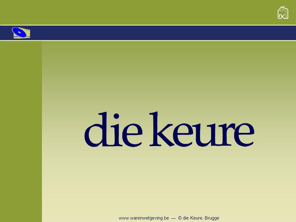 www.warenwetgeving.be — © die Keure, Brugge