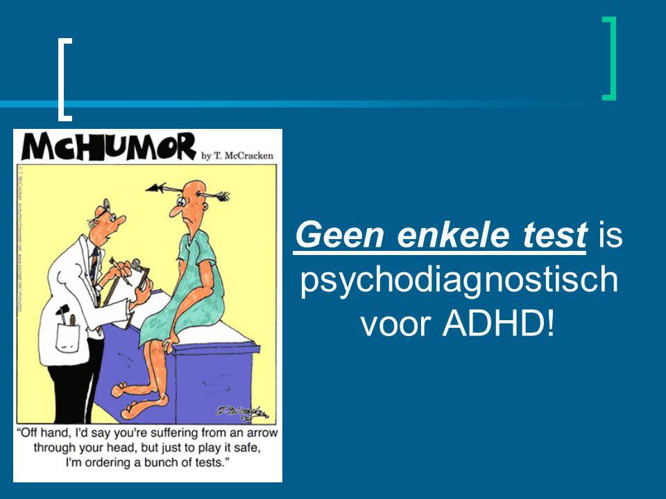 Geen enkele test is psychodiagnostisch voor ADHD!
