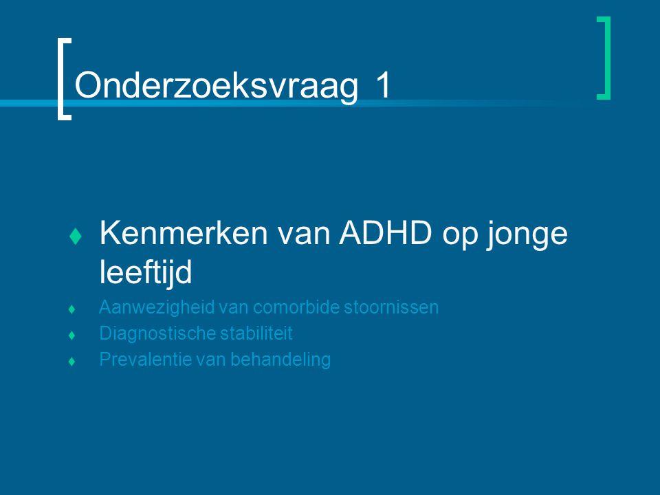 Onderzoeksvraag 1 Kenmerken van ADHD op jonge leeftijd