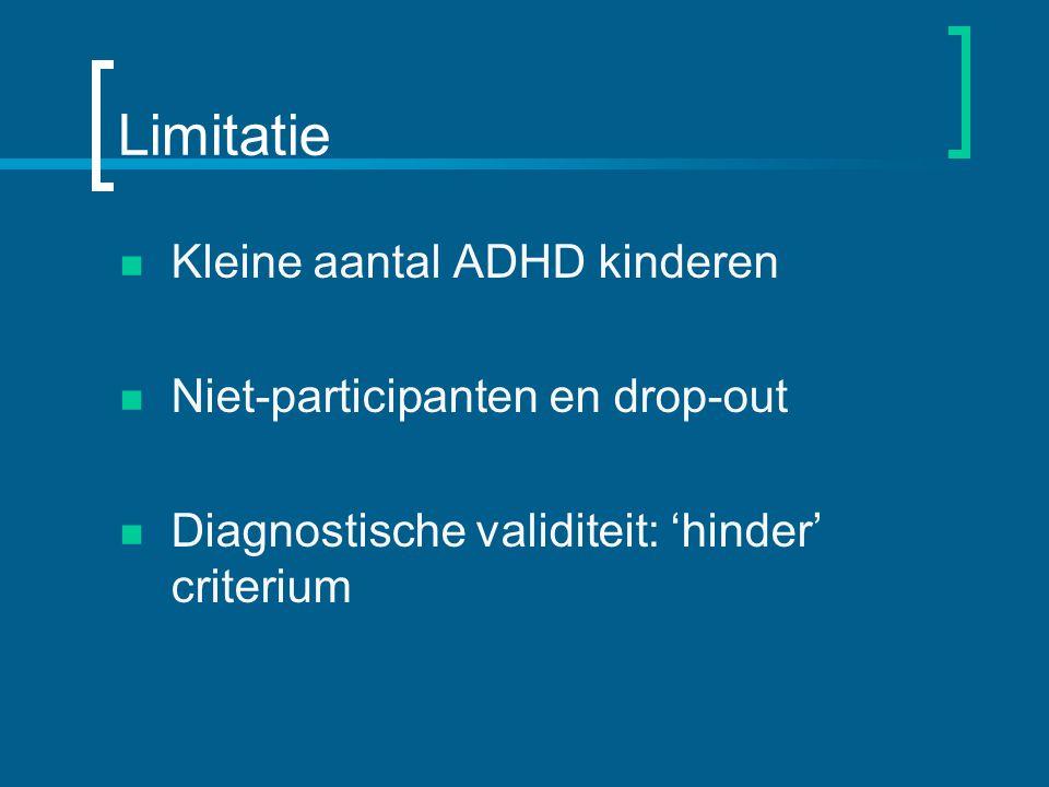 Limitatie Kleine aantal ADHD kinderen Niet-participanten en drop-out