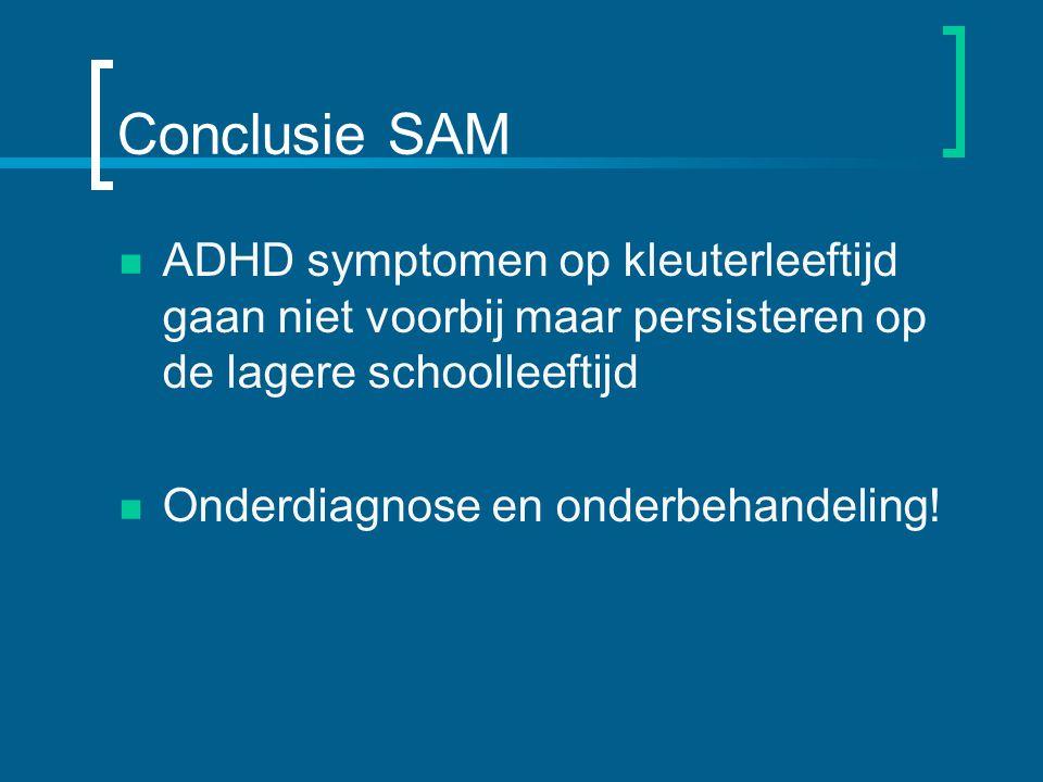 Conclusie SAM ADHD symptomen op kleuterleeftijd gaan niet voorbij maar persisteren op de lagere schoolleeftijd.