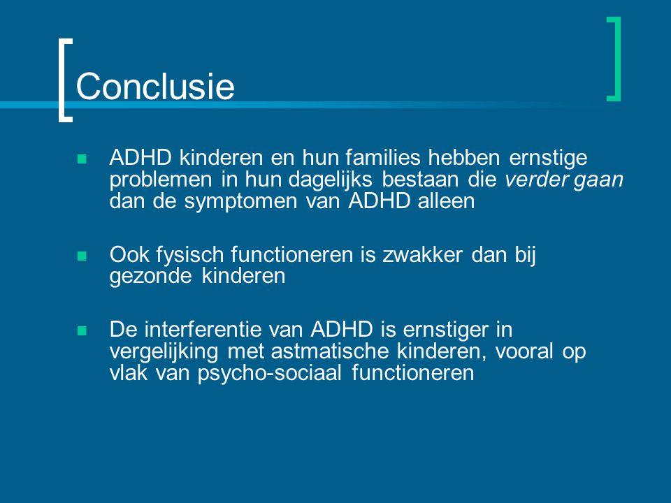 Conclusie ADHD kinderen en hun families hebben ernstige problemen in hun dagelijks bestaan die verder gaan dan de symptomen van ADHD alleen.