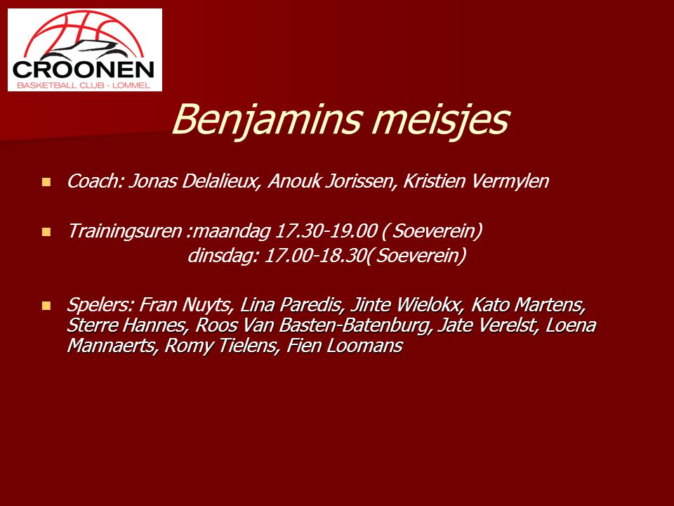 Benjamins meisjes Coach: Jonas Delalieux, Anouk Jorissen, Kristien Vermylen. Trainingsuren :maandag 17.30-19.00 ( Soeverein)