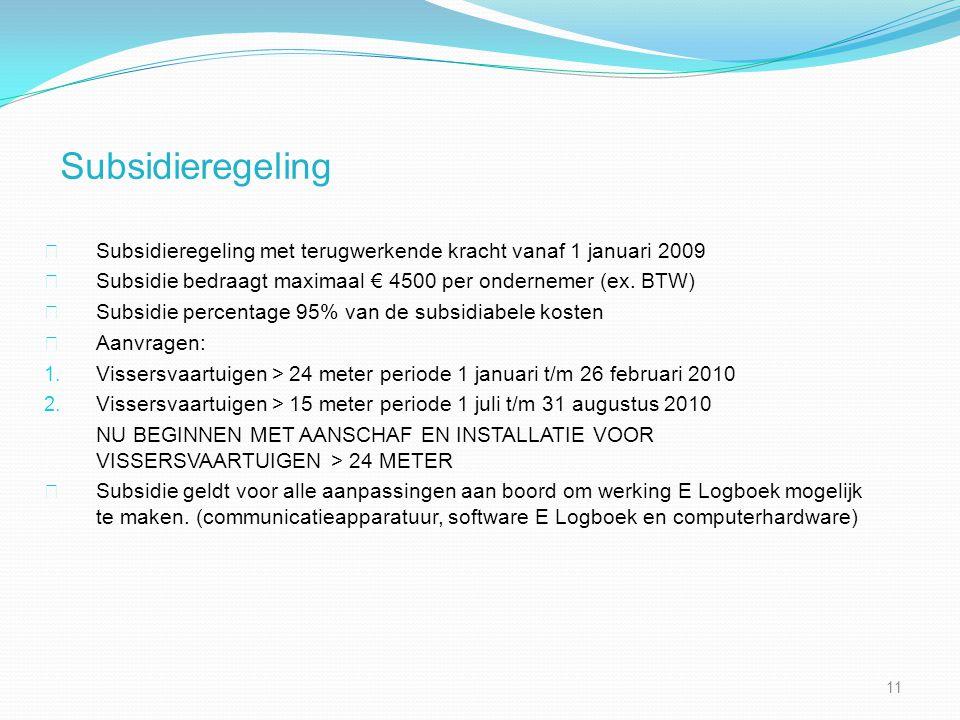 Subsidieregeling Subsidieregeling met terugwerkende kracht vanaf 1 januari 2009. Subsidie bedraagt maximaal € 4500 per ondernemer (ex. BTW)