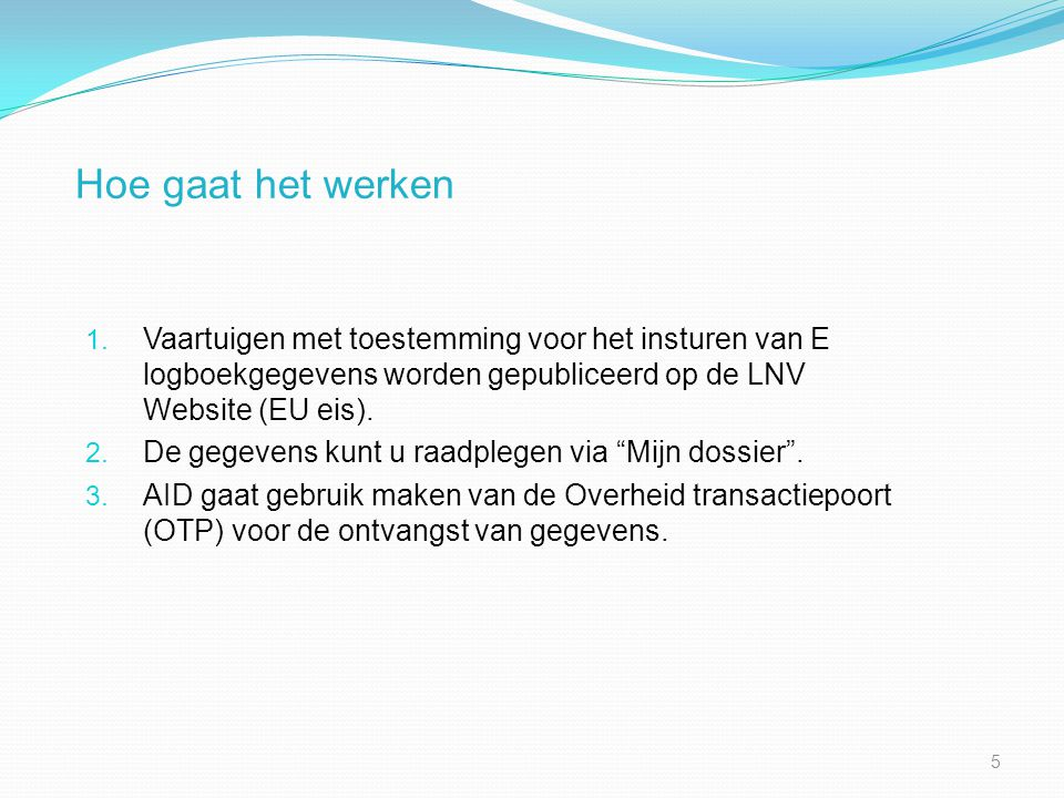 Hoe gaat het werken Vaartuigen met toestemming voor het insturen van E logboekgegevens worden gepubliceerd op de LNV Website (EU eis).