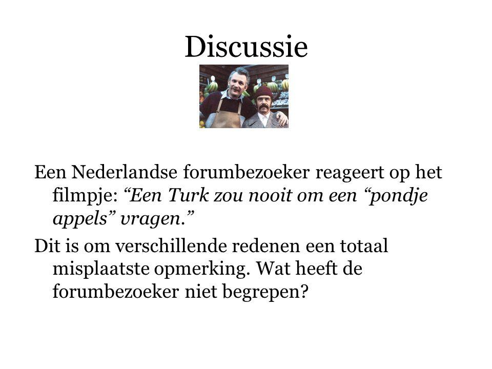 Discussie Een Nederlandse forumbezoeker reageert op het filmpje: Een Turk zou nooit om een pondje appels vragen.