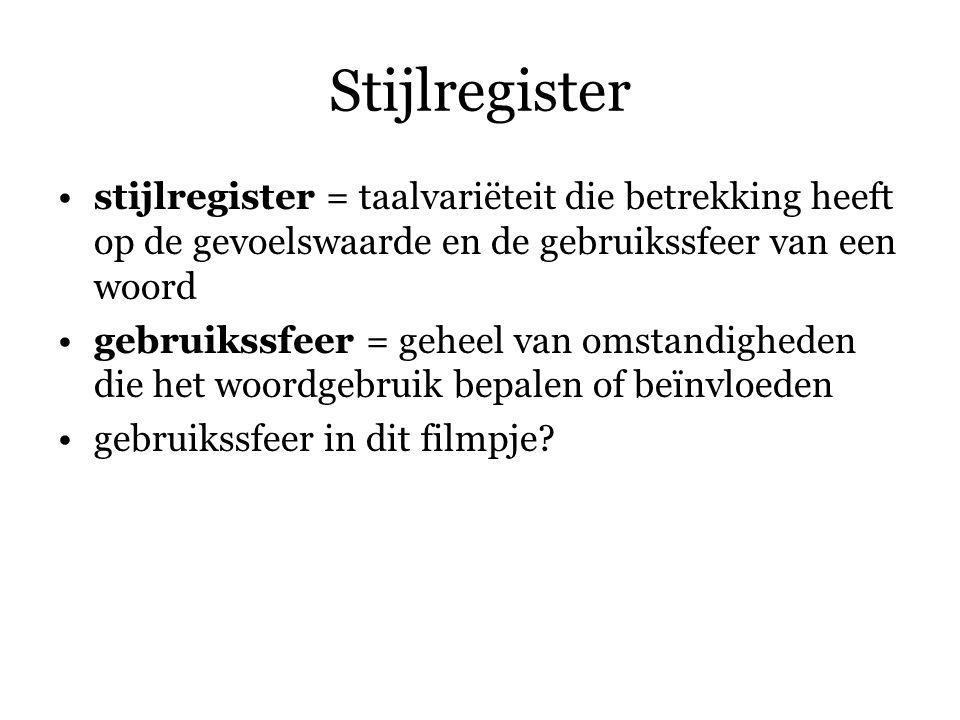 Stijlregister stijlregister = taalvariëteit die betrekking heeft op de gevoelswaarde en de gebruikssfeer van een woord.