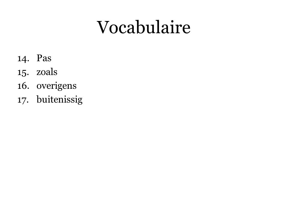 Vocabulaire Pas zoals overigens buitenissig