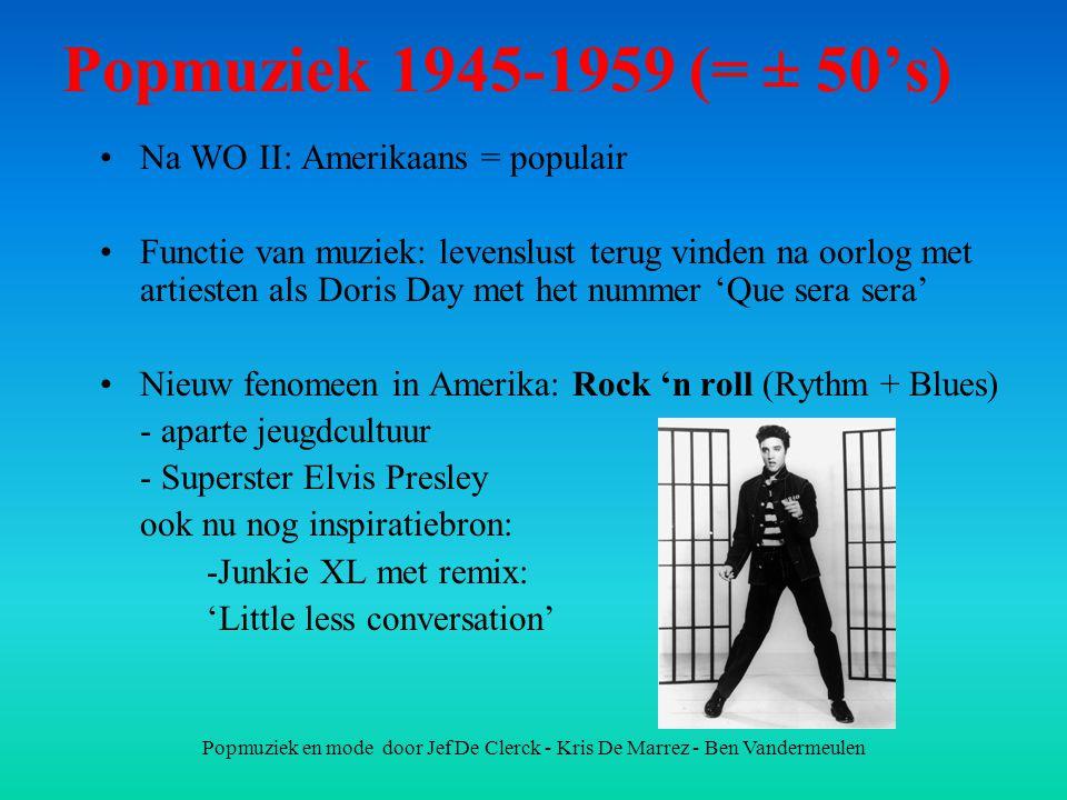 Popmuziek 1945-1959 (= ± 50's) Na WO II: Amerikaans = populair