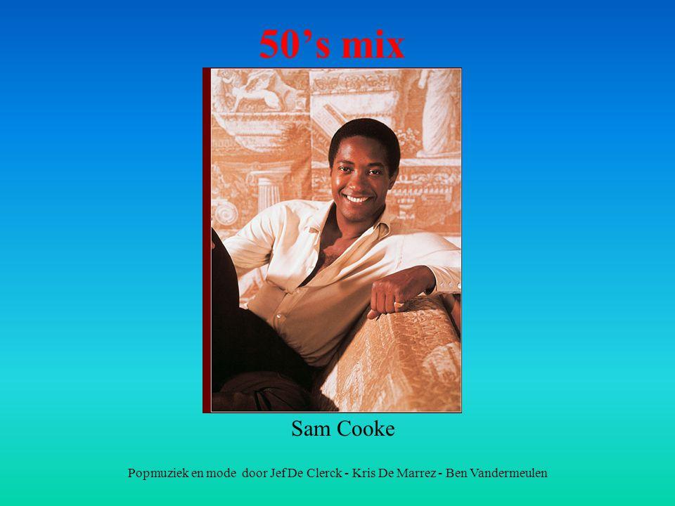 50's mix Sam Cooke Popmuziek en mode door Jef De Clerck - Kris De Marrez - Ben Vandermeulen