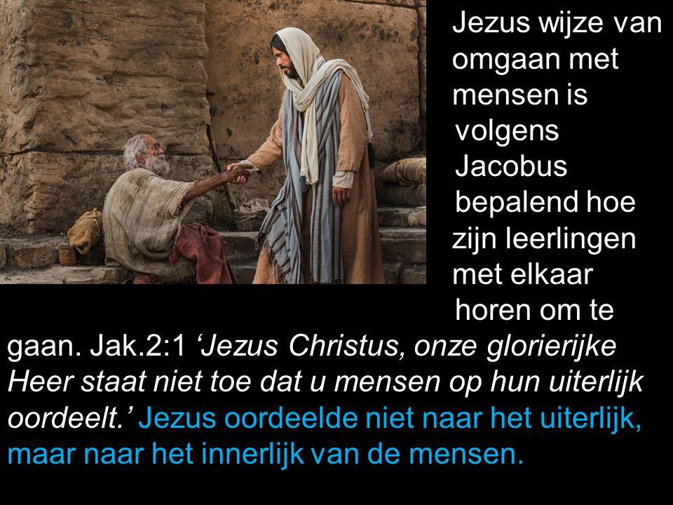 Jezus wijze van omgaan met. mensen is. volgens. Jacobus. bepalend hoe. zijn leerlingen. met elkaar.
