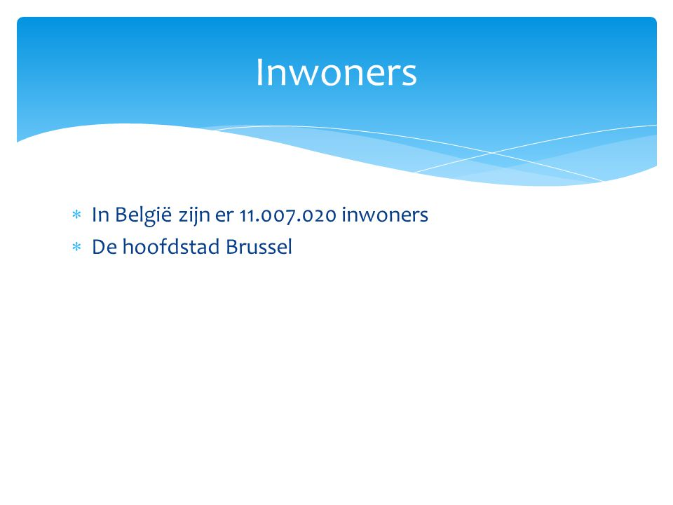 Inwoners In België zijn er 11.007.020 inwoners De hoofdstad Brussel