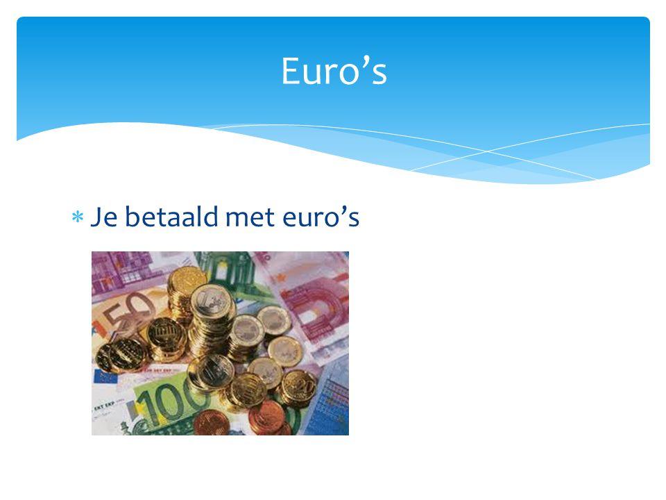 Euro's Je betaald met euro's Nu betelen ze met euro's.