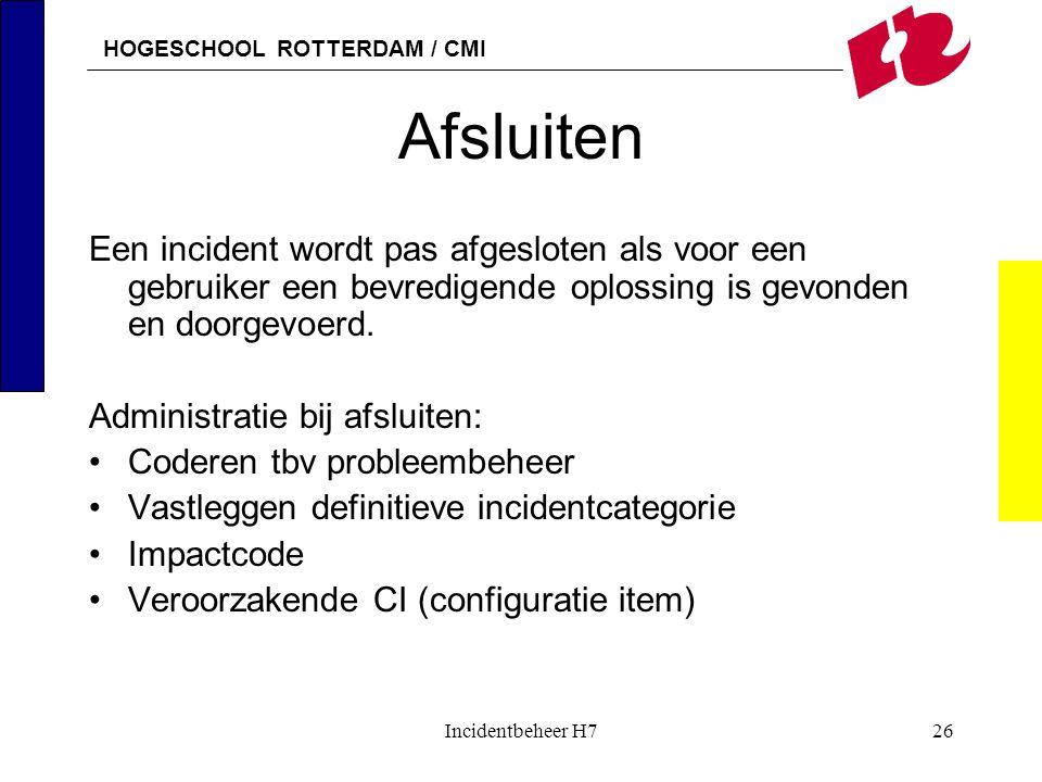 Afsluiten Een incident wordt pas afgesloten als voor een gebruiker een bevredigende oplossing is gevonden en doorgevoerd.