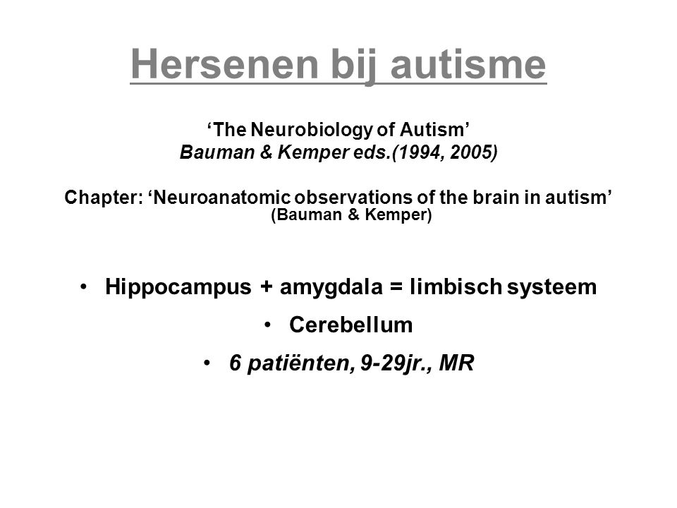 'The Neurobiology of Autism' Hippocampus + amygdala = limbisch systeem