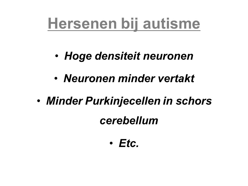 Hersenen bij autisme Hoge densiteit neuronen Neuronen minder vertakt